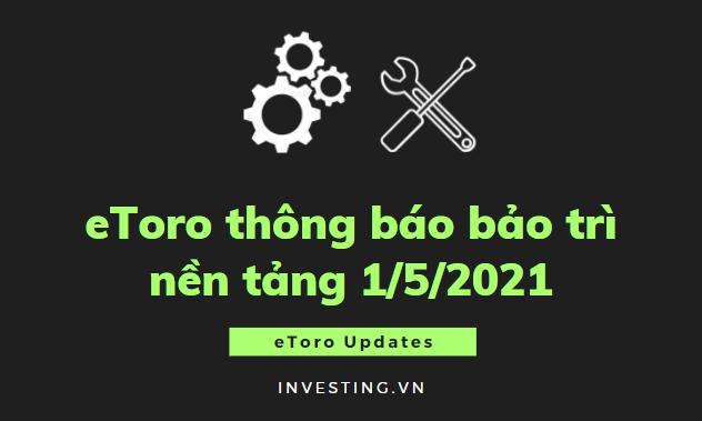 Cập nhật quan trọng: eToro thông báo bảo trì nền tảng 1/5/2021