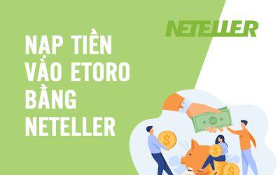 Hướng dẫn nạp tiền vào eToro bằng Neteller
